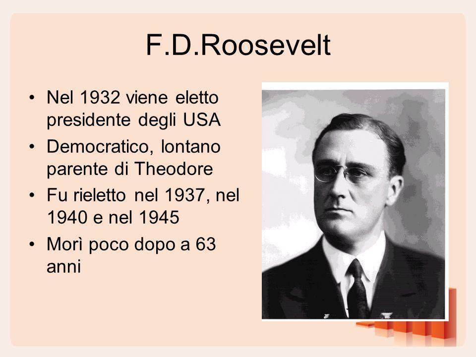 F.D.Roosevelt Nel 1932 viene eletto presidente degli USA Democratico, lontano parente di Theodore Fu rieletto nel 1937, nel 1940 e nel 1945 Morì poco dopo a 63 anni