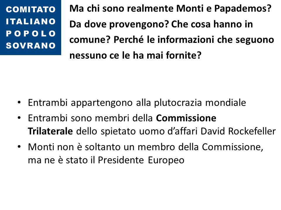 Ma chi sono realmente Monti e Papademos? Da dove provengono? Che cosa hanno in comune? Perché le informazioni che seguono nessuno ce le ha mai fornite