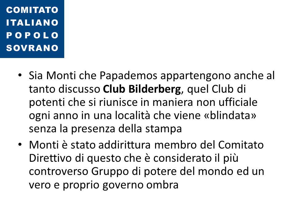 Sia Monti che Papademos appartengono anche al tanto discusso Club Bilderberg, quel Club di potenti che si riunisce in maniera non ufficiale ogni anno