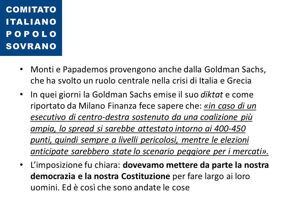 Monti e Papademos provengono anche dalla Goldman Sachs, che ha svolto un ruolo centrale nella crisi di Italia e Grecia In quei giorni la Goldman Sachs