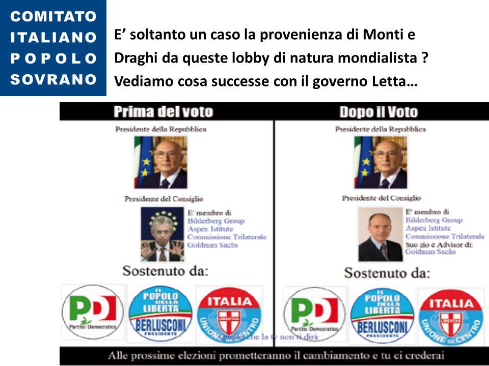 E' soltanto un caso la provenienza di Monti e Draghi da queste lobby di natura mondialista ? Vediamo cosa successe con il governo Letta…