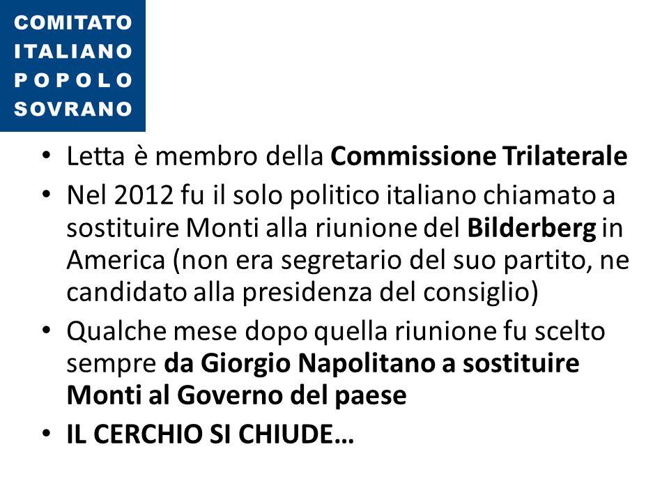 Letta è membro della Commissione Trilaterale Nel 2012 fu il solo politico italiano chiamato a sostituire Monti alla riunione del Bilderberg in America
