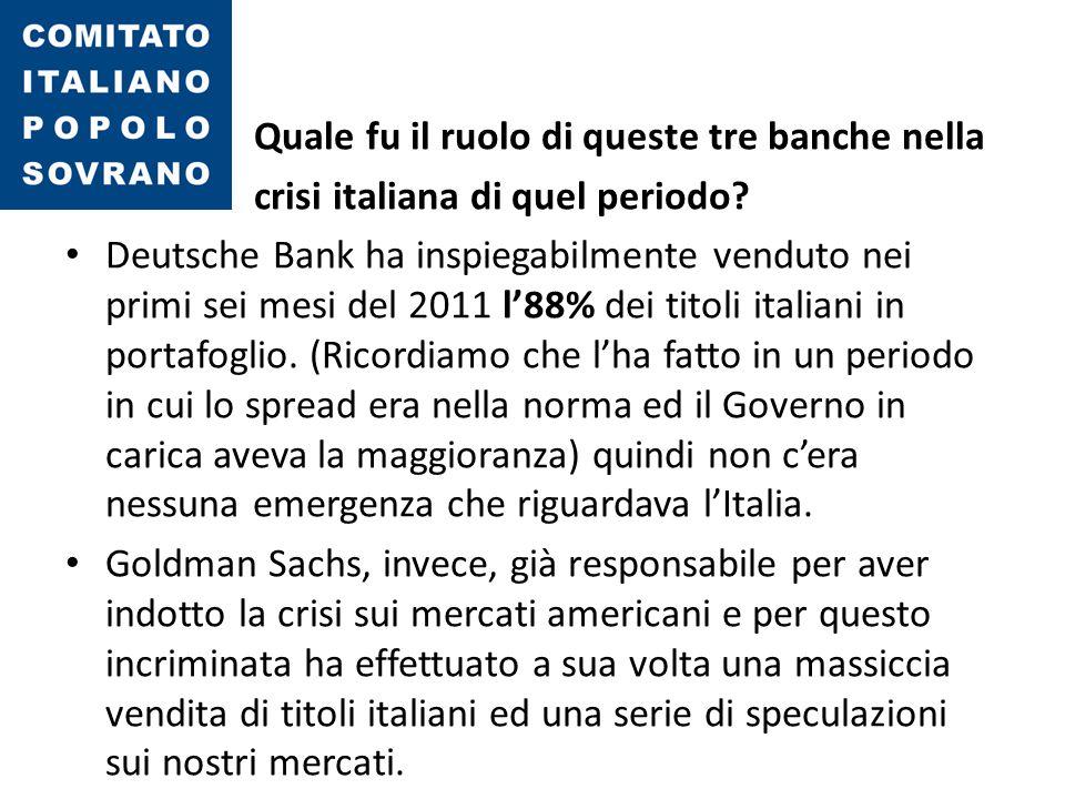 Quale fu il ruolo di queste tre banche nella crisi italiana di quel periodo? Deutsche Bank ha inspiegabilmente venduto nei primi sei mesi del 2011 l'8