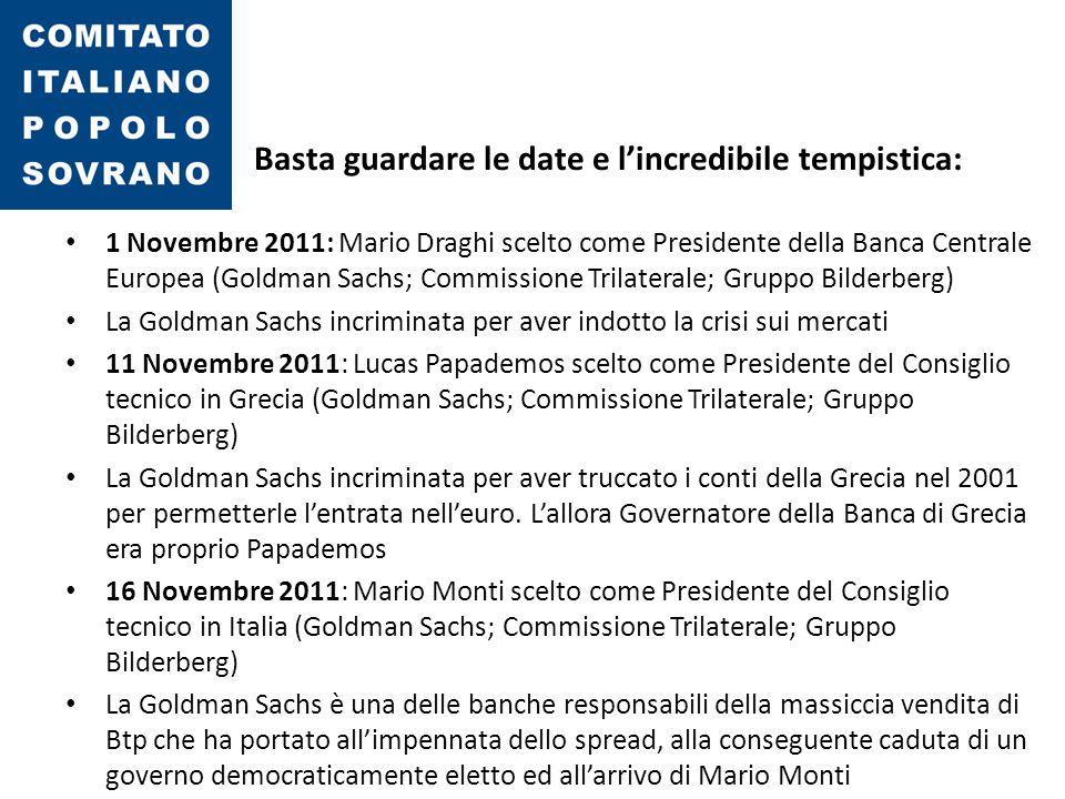 Basta guardare le date e l'incredibile tempistica: 1 Novembre 2011: Mario Draghi scelto come Presidente della Banca Centrale Europea (Goldman Sachs; C