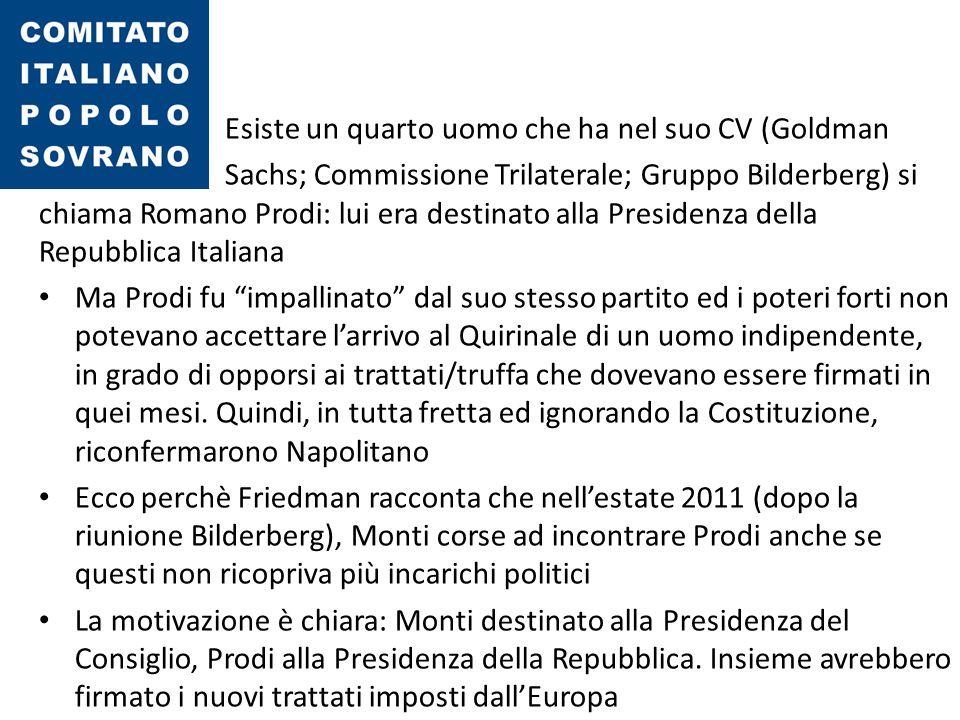 Esiste un quarto uomo che ha nel suo CV (Goldman Sachs; Commissione Trilaterale; Gruppo Bilderberg) si chiama Romano Prodi: lui era destinato alla Pre