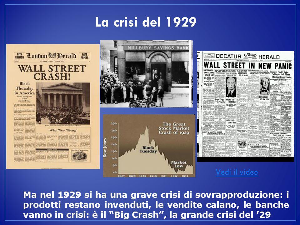 """Vedi il video Ma nel 1929 si ha una grave crisi di sovrapproduzione: i prodotti restano invenduti, le vendite calano, le banche vanno in crisi: è il """""""