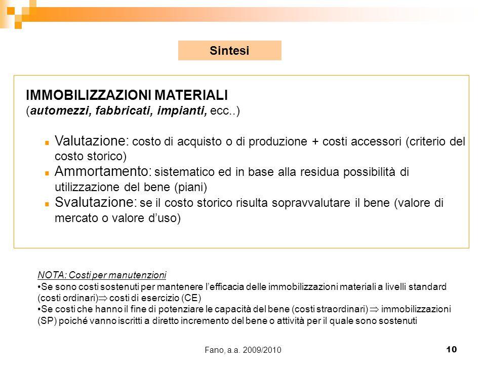 Fano, a.a. 2009/201010 IMMOBILIZZAZIONI MATERIALI (automezzi, fabbricati, impianti, ecc..) n Valutazione: costo di acquisto o di produzione + costi ac