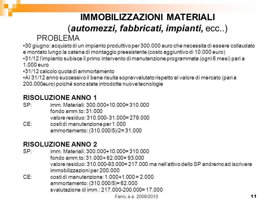 Fano, a.a. 2009/201011 IMMOBILIZZAZIONI MATERIALI (automezzi, fabbricati, impianti, ecc..) PROBLEMA 30 giugno: acquisto di un impianto produttivo per