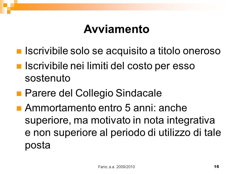 Fano, a.a. 2009/201016 Iscrivibile solo se acquisito a titolo oneroso Iscrivibile nei limiti del costo per esso sostenuto Parere del Collegio Sindacal