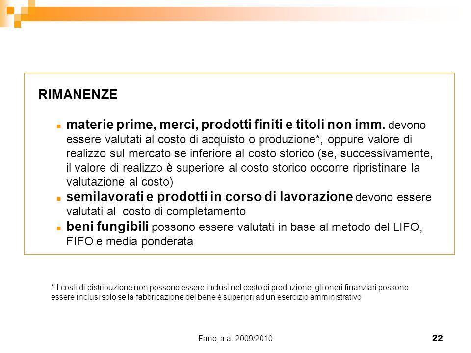 Fano, a.a. 2009/201022 RIMANENZE n materie prime, merci, prodotti finiti e titoli non imm. devono essere valutati al costo di acquisto o produzione*,