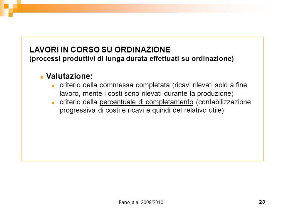Fano, a.a. 2009/201023 LAVORI IN CORSO SU ORDINAZIONE (processi produttivi di lunga durata effettuati su ordinazione) n Valutazione: n criterio della