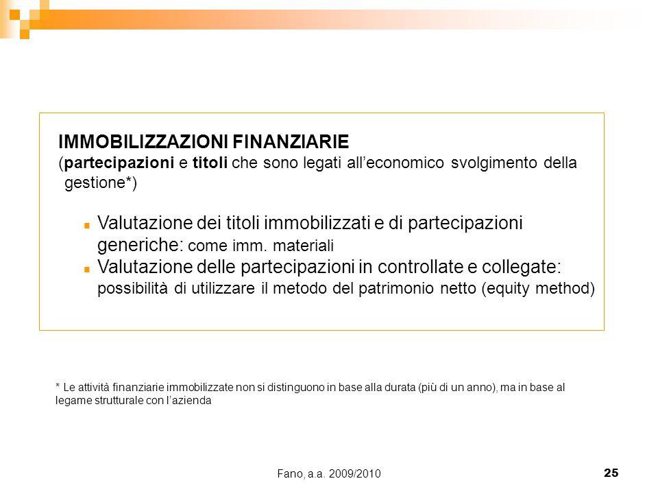 Fano, a.a. 2009/201025 IMMOBILIZZAZIONI FINANZIARIE (partecipazioni e titoli che sono legati all'economico svolgimento della gestione*) n Valutazione