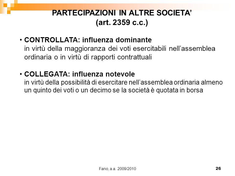 Fano, a.a. 2009/201026 PARTECIPAZIONI IN ALTRE SOCIETA' (art. 2359 c.c.) CONTROLLATA: influenza dominante in virtù della maggioranza dei voti esercita