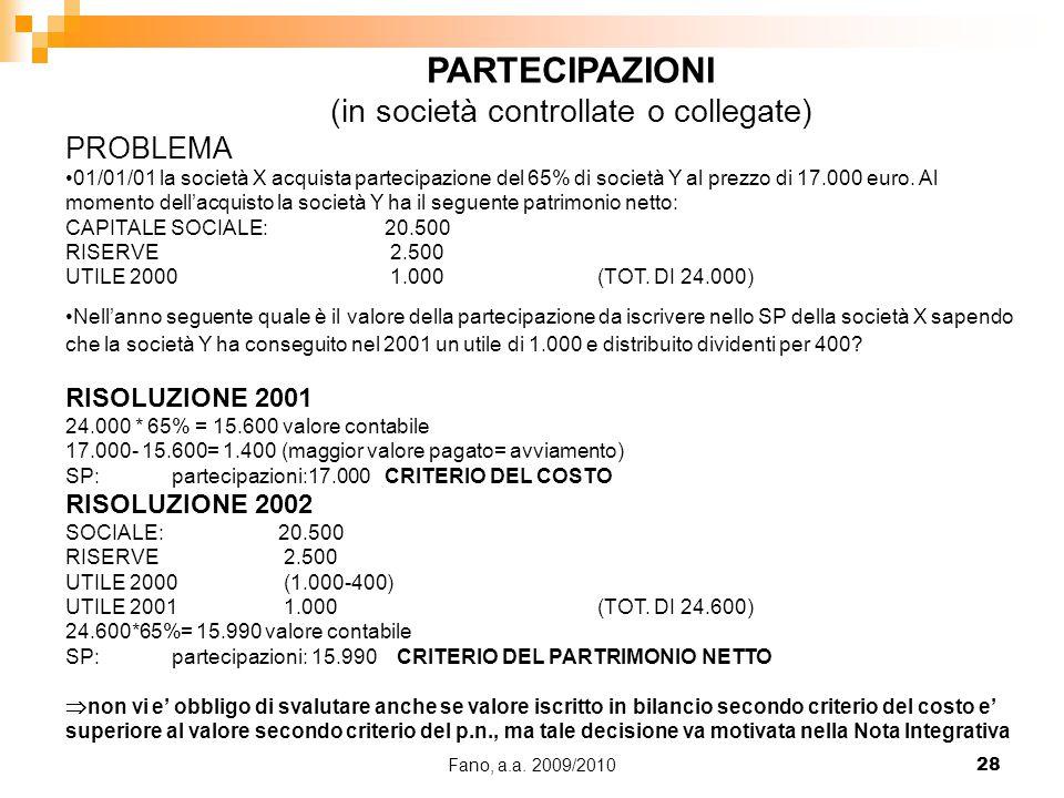 Fano, a.a. 2009/201028 PARTECIPAZIONI (in società controllate o collegate) PROBLEMA 01/01/01 la società X acquista partecipazione del 65% di società Y