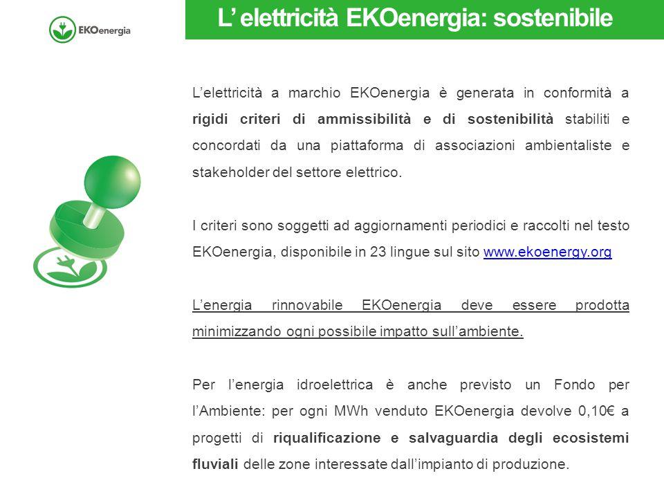L' elettricità EKOenergia: sostenibile L'elettricità a marchio EKOenergia è generata in conformità a rigidi criteri di ammissibilità e di sostenibilità stabiliti e concordati da una piattaforma di associazioni ambientaliste e stakeholder del settore elettrico.