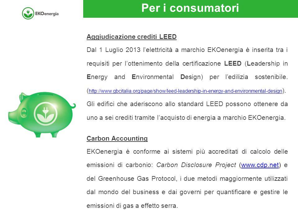 Per i consumatori Aggiudicazione crediti LEED Dal 1 Luglio 2013 l'elettricità a marchio EKOenergia è inserita tra i requisiti per l'ottenimento della certificazione LEED (Leadership in Energy and Environmental Design) per l'edilizia sostenibile.