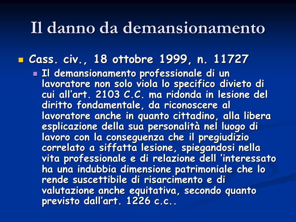 Il danno da demansionamento Cass. civ., 18 ottobre 1999, n. 11727 Cass. civ., 18 ottobre 1999, n. 11727 Il demansionamento professionale di un lavorat