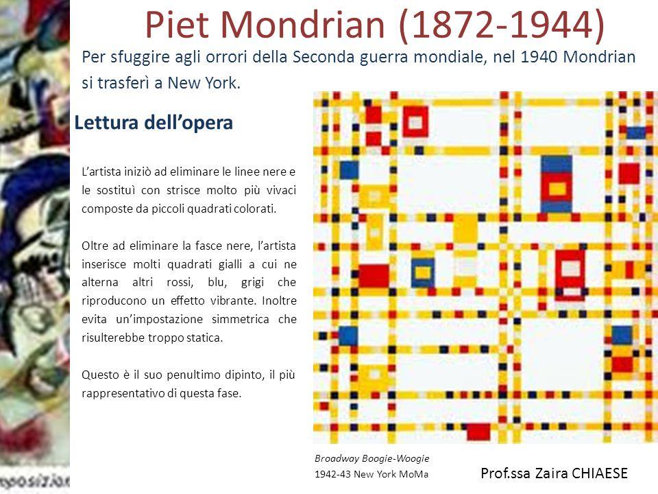 Prof.ssa Zaira CHIAESE Piet Mondrian (1872-1944) Broadway Boogie-Woogie 1942-43 New York MoMa L'artista iniziò ad eliminare le linee nere e le sostitu