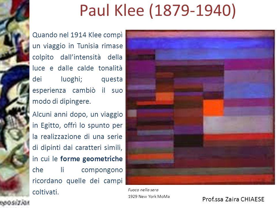 Prof.ssa Zaira CHIAESE Paul Klee (1879-1940) Fuoco nella sera 1929 New York MoMa Quando nel 1914 Klee compì un viaggio in Tunisia rimase colpito dall'