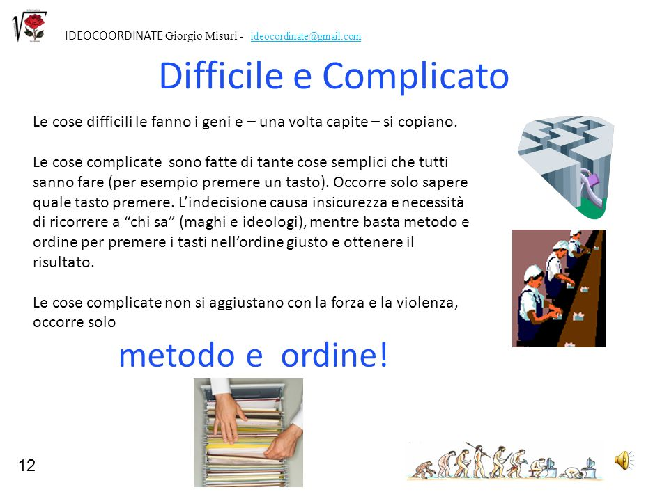 12 IDEOCOORDINATE Giorgio Misuri - ideocordinate@gmail.com Difficile e Complicato Le cose difficili le fanno i geni e – una volta capite – si copiano.