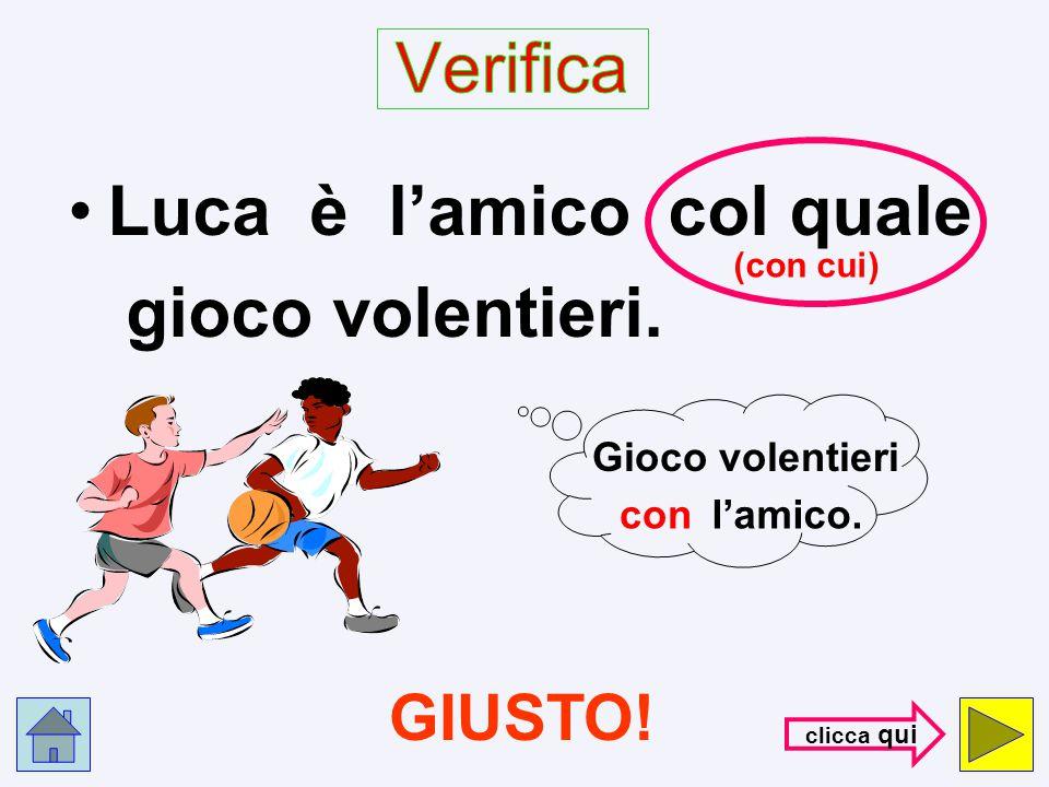 Luca è l'amico che gioco volentieri. H A I S B A G L I A T O ! ! ! con- trol- la