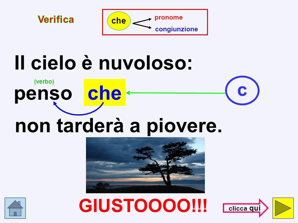 pronome congiunzione che Il cielo è nuvoloso: p non tarderà a piovere. (verbo) S B A G L I A T O !!! penso con- trol- la