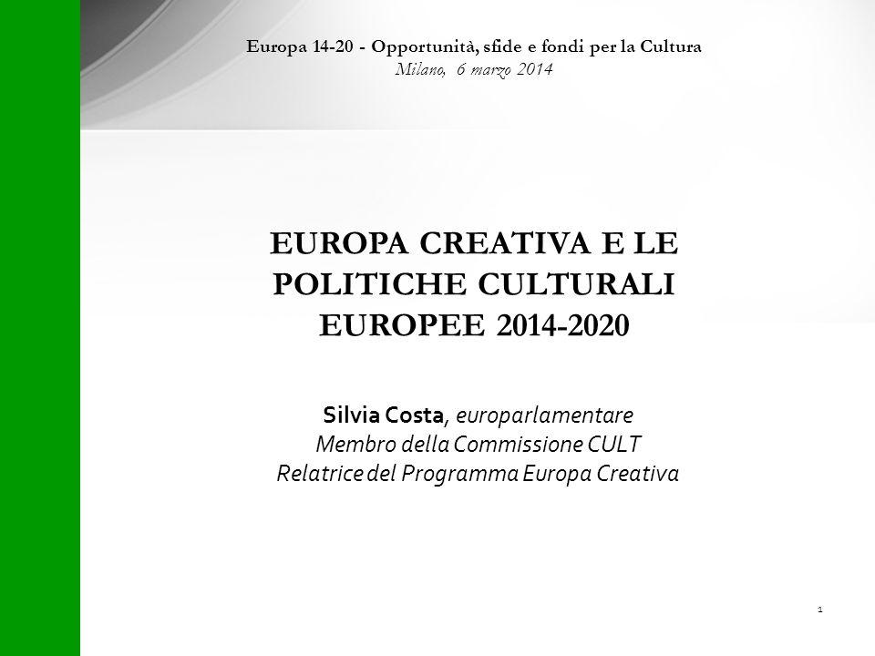 Silvia Costa, europarlamentare Membro della Commissione CULT Relatrice del Programma Europa Creativa EUROPA CREATIVA E LE POLITICHE CULTURALI EUROPEE 2014-2020 1 Europa 14-20 - Opportunità, sfide e fondi per la Cultura Milano, 6 marzo 2014