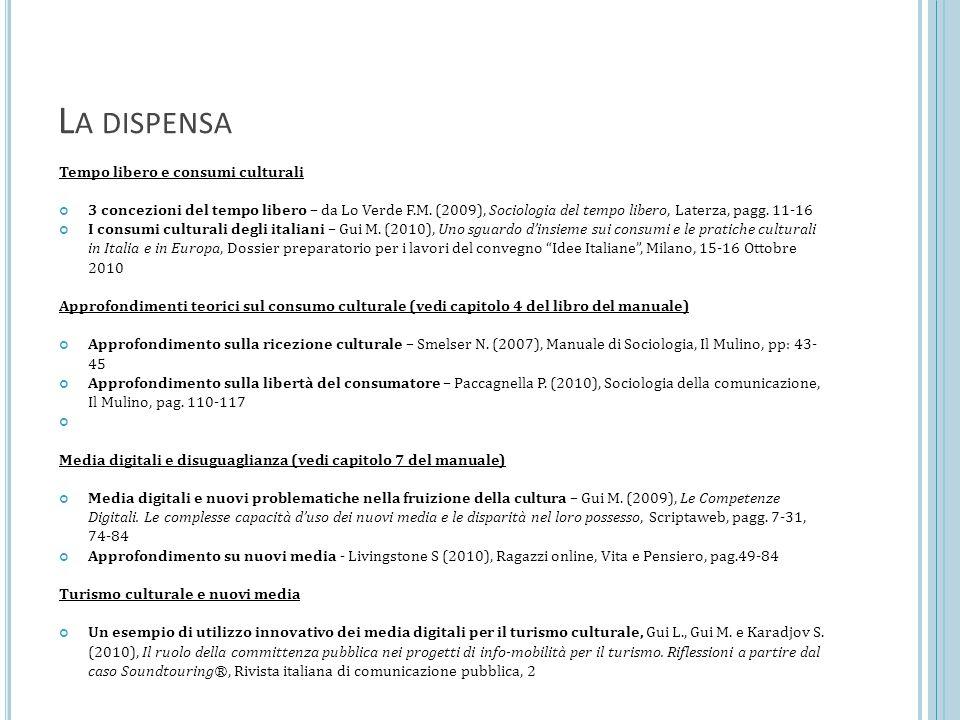 L A DISPENSA Tempo libero e consumi culturali 3 concezioni del tempo libero – da Lo Verde F.M. (2009), Sociologia del tempo libero, Laterza, pagg. 11-