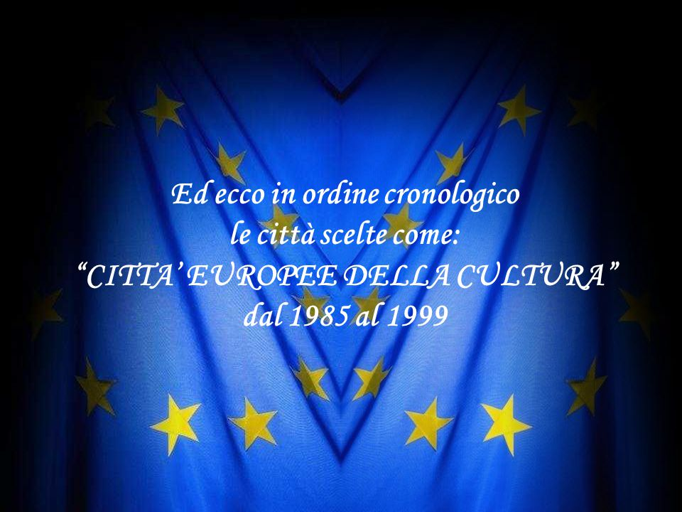Concepito come un mezzo per avvicinare i vari cittadini europei, la Città europea della cultura venne lanciata il 13 giugno 1985 dal Consiglio dei Ministri su iniziativa di Melina Mercouri.