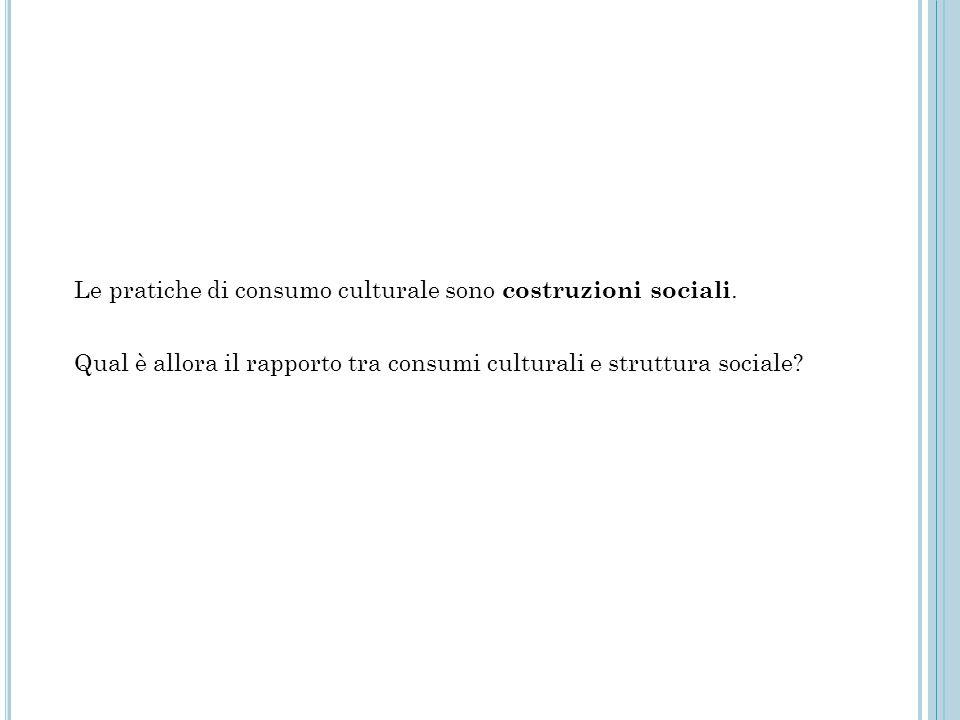 Le pratiche di consumo culturale sono costruzioni sociali.
