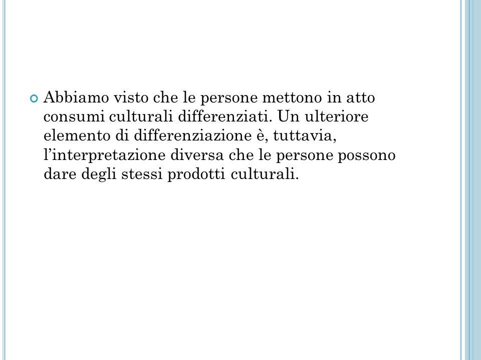 Abbiamo visto che le persone mettono in atto consumi culturali differenziati.