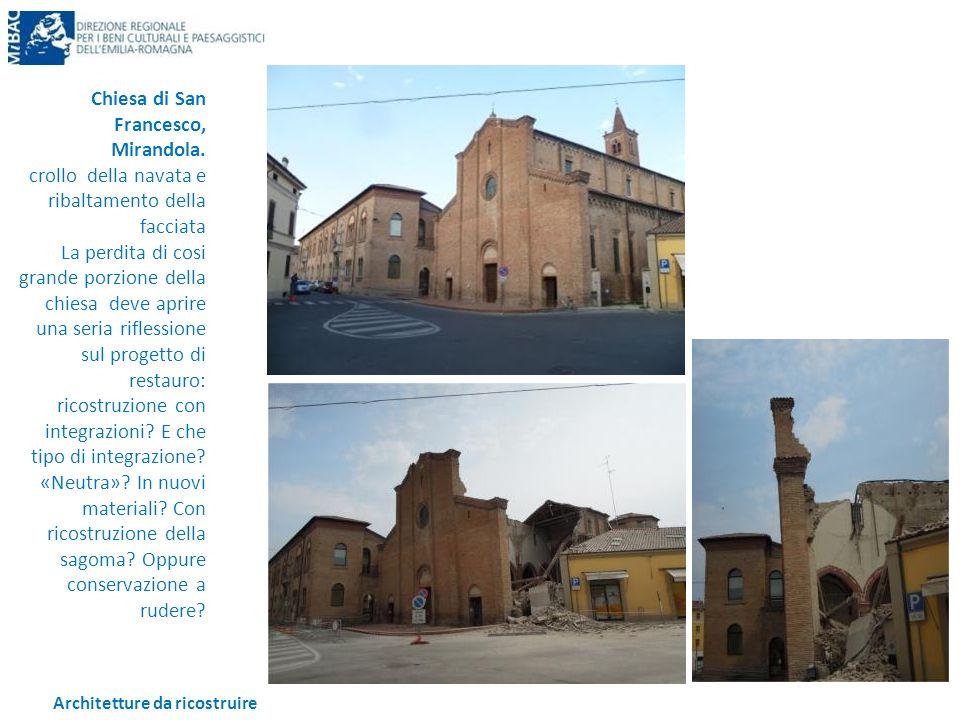 Architetture da ricostruire Chiesa di San Francesco, Mirandola. crollo della navata e ribaltamento della facciata La perdita di cosi grande porzione d