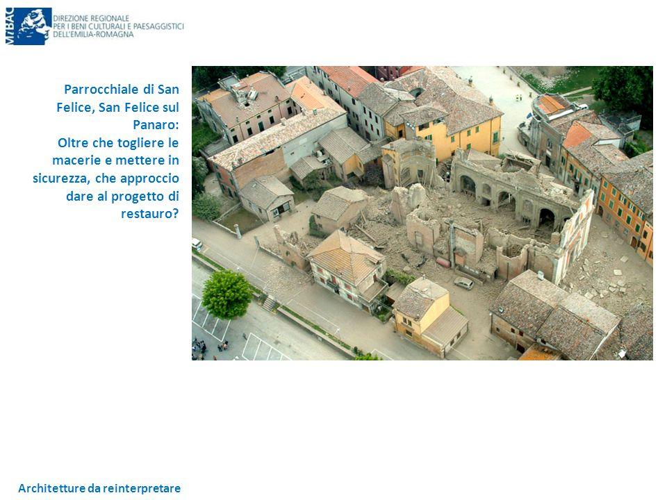 Architetture da reinterpretare Parrocchiale di San Felice, San Felice sul Panaro: Oltre che togliere le macerie e mettere in sicurezza, che approccio