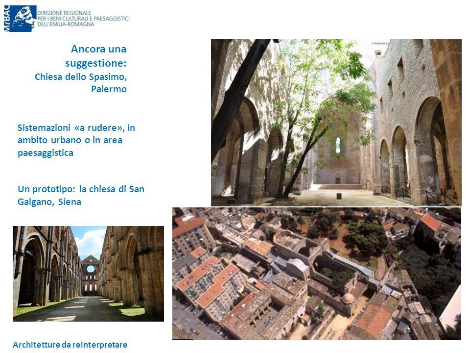 Architetture da reinterpretare Ancora una suggestione: Chiesa dello Spasimo, Palermo Sistemazioni «a rudere», in ambito urbano o in area paesaggistica