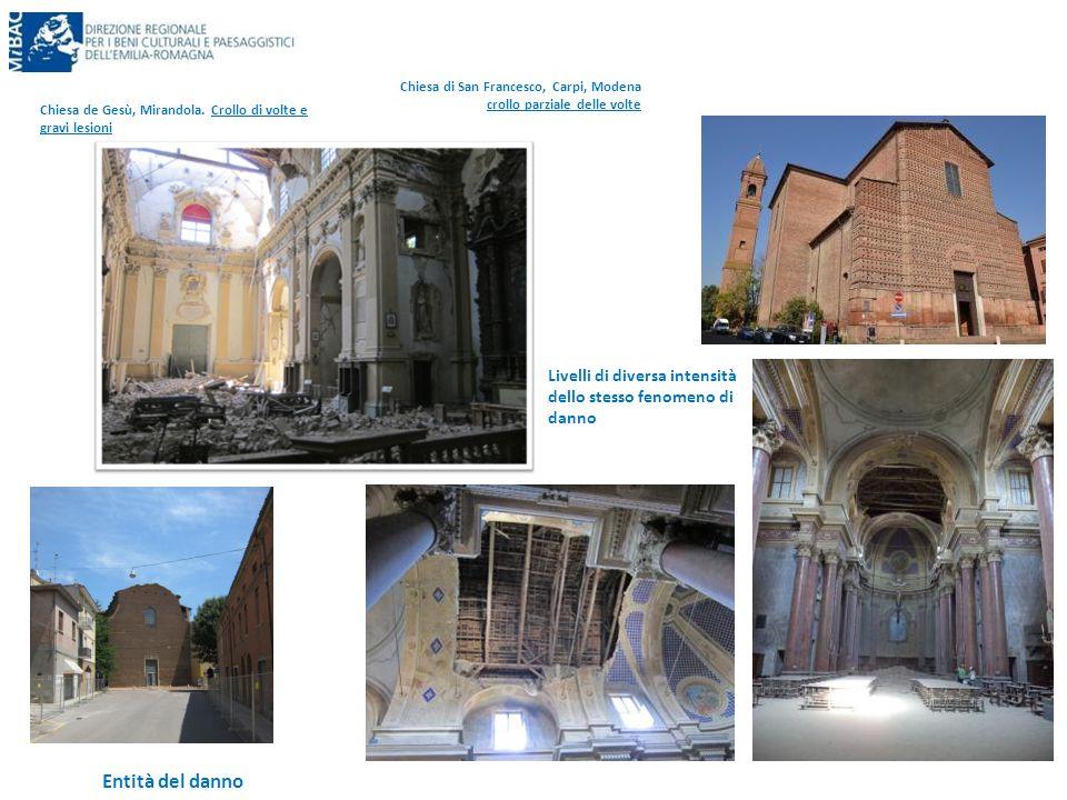 Entità del danno Chiesa di San Francesco, Carpi, Modena crollo parziale delle volte Chiesa de Gesù, Mirandola. Crollo di volte e gravi lesioni Livelli