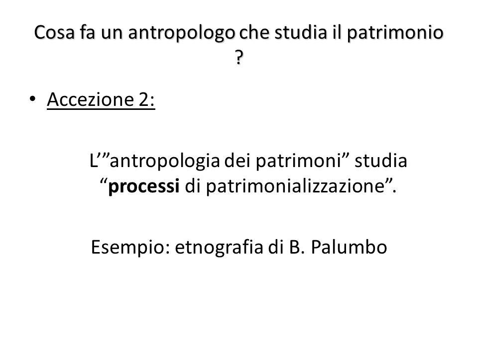 """Cosa fa un antropologo che studia il patrimonio ? Accezione 2: L'""""antropologia dei patrimoni"""" studia """"processi di patrimonializzazione"""". Esempio: etno"""