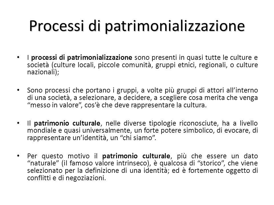 Processi di patrimonializzazione I processi di patrimonializzazione sono presenti in quasi tutte le culture e società (culture locali, piccole comunit