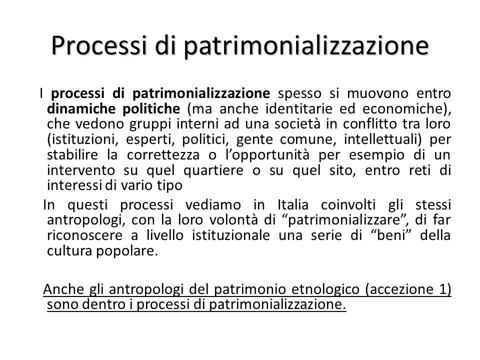 Processi di patrimonializzazione I processi di patrimonializzazione spesso si muovono entro dinamiche politiche (ma anche identitarie ed economiche),