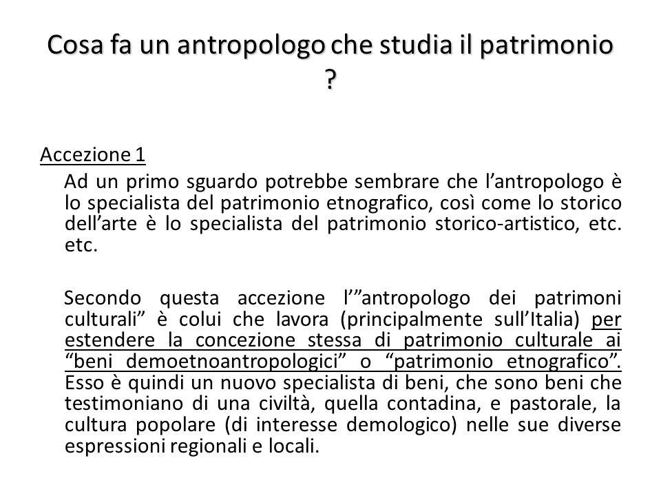 Cosa fa un antropologo che studia il patrimonio ? Accezione 1 Ad un primo sguardo potrebbe sembrare che l'antropologo è lo specialista del patrimonio
