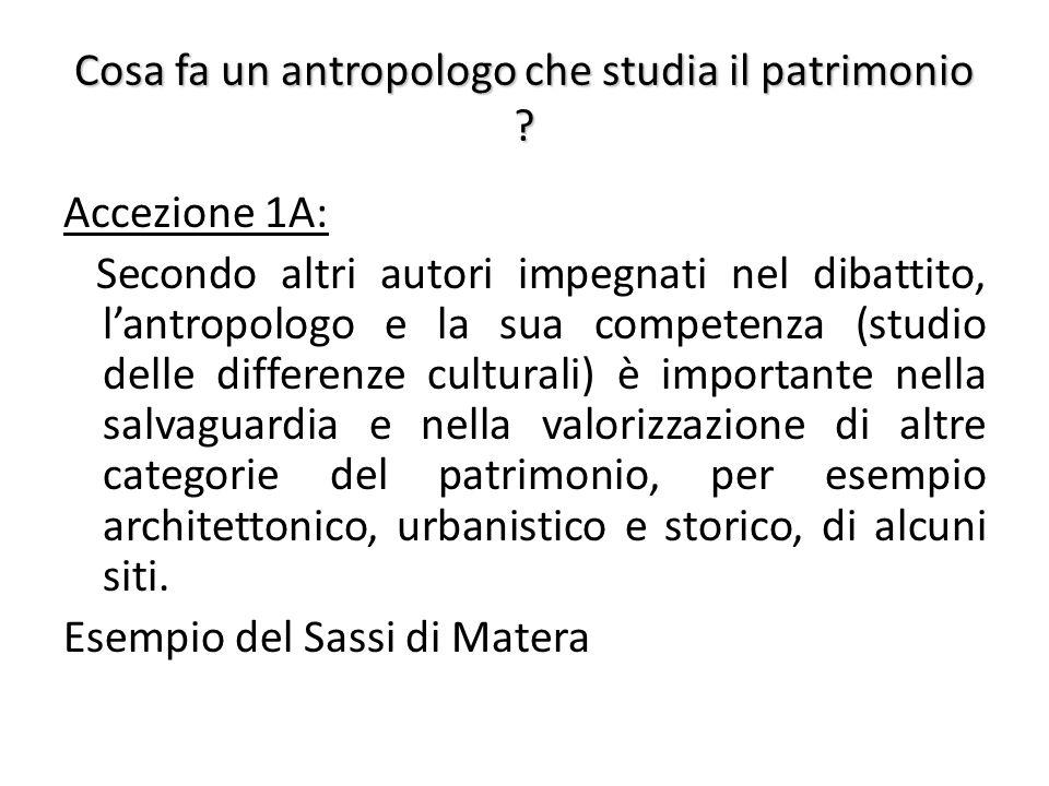 Cosa fa un antropologo che studia il patrimonio ? Accezione 1A: Secondo altri autori impegnati nel dibattito, l'antropologo e la sua competenza (studi