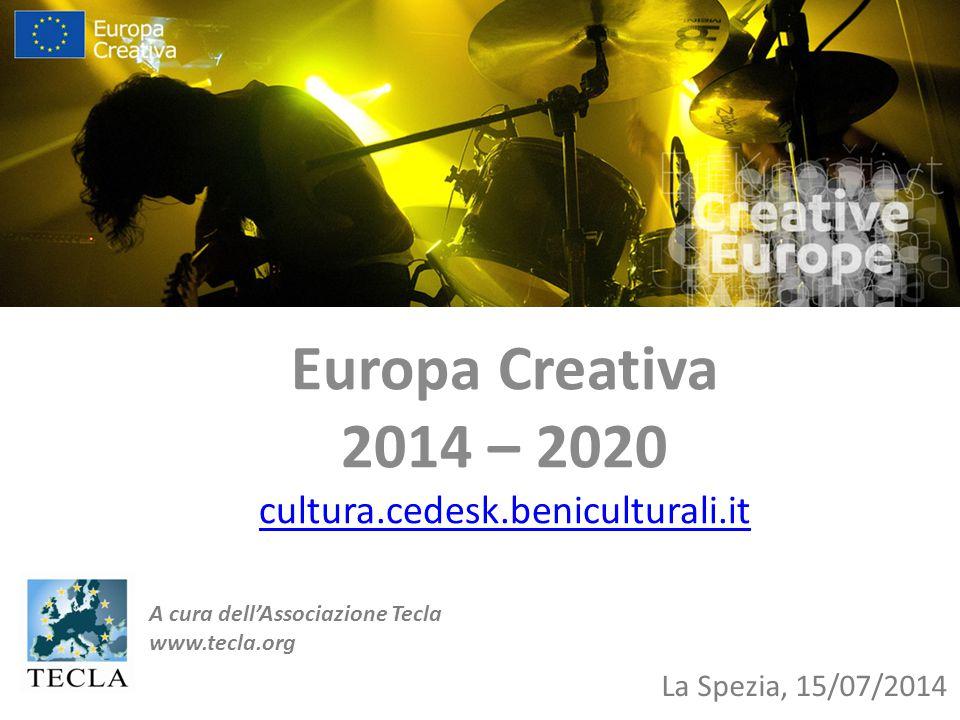 Europa Creativa 2014 – 2020 cultura.cedesk.beniculturali.it La Spezia, 15/07/2014 A cura dell'Associazione Tecla www.tecla.org