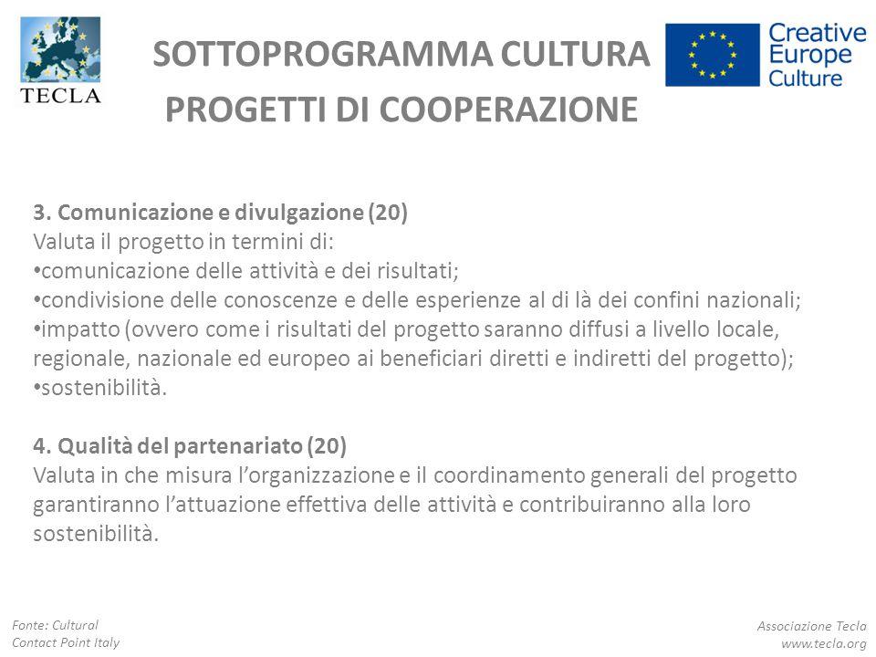 SOTTOPROGRAMMA CULTURA PROGETTI DI COOPERAZIONE Associazione Tecla www.tecla.org Fonte: Cultural Contact Point Italy 3. Comunicazione e divulgazione (