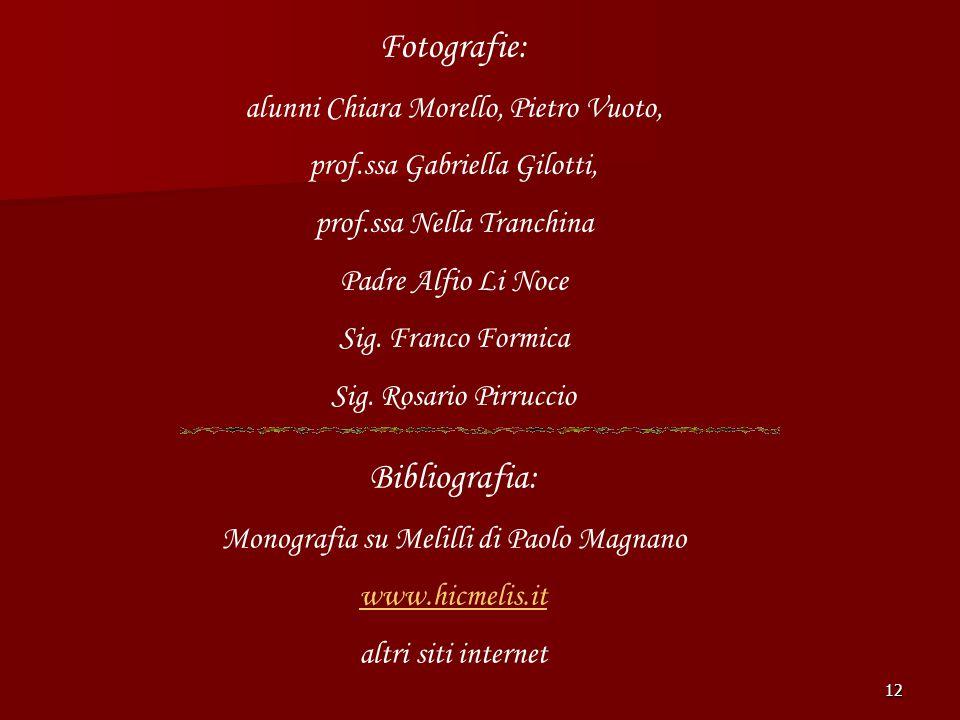 12 Fotografie: alunni Chiara Morello, Pietro Vuoto, prof.ssa Gabriella Gilotti, prof.ssa Nella Tranchina Padre Alfio Li Noce Sig. Franco Formica Sig.
