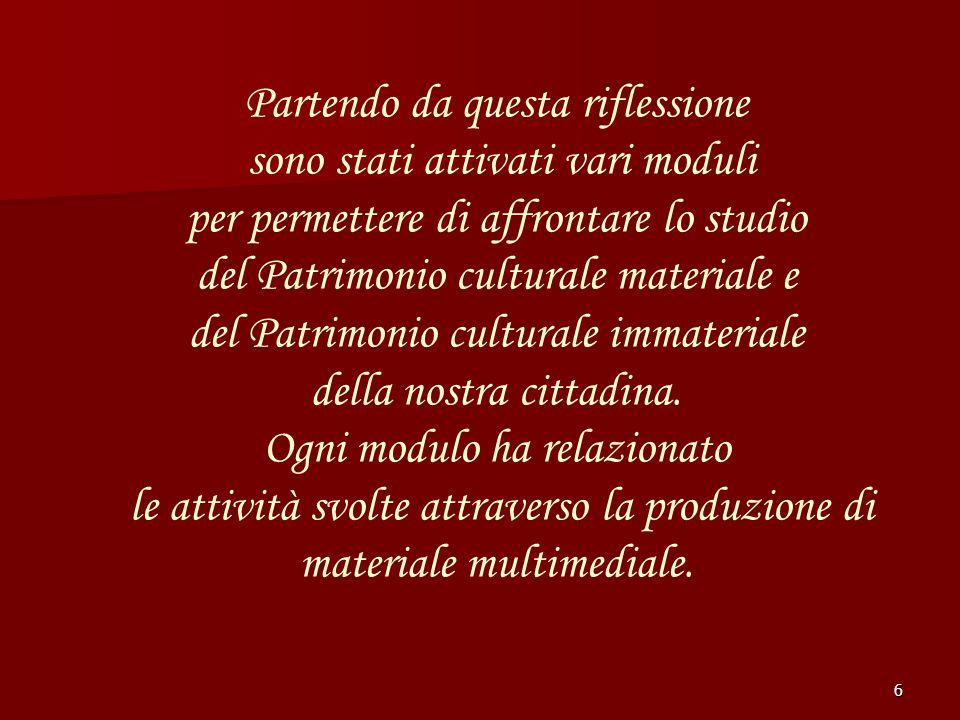 6 Partendo da questa riflessione sono stati attivati vari moduli per permettere di affrontare lo studio del Patrimonio culturale materiale e del Patri