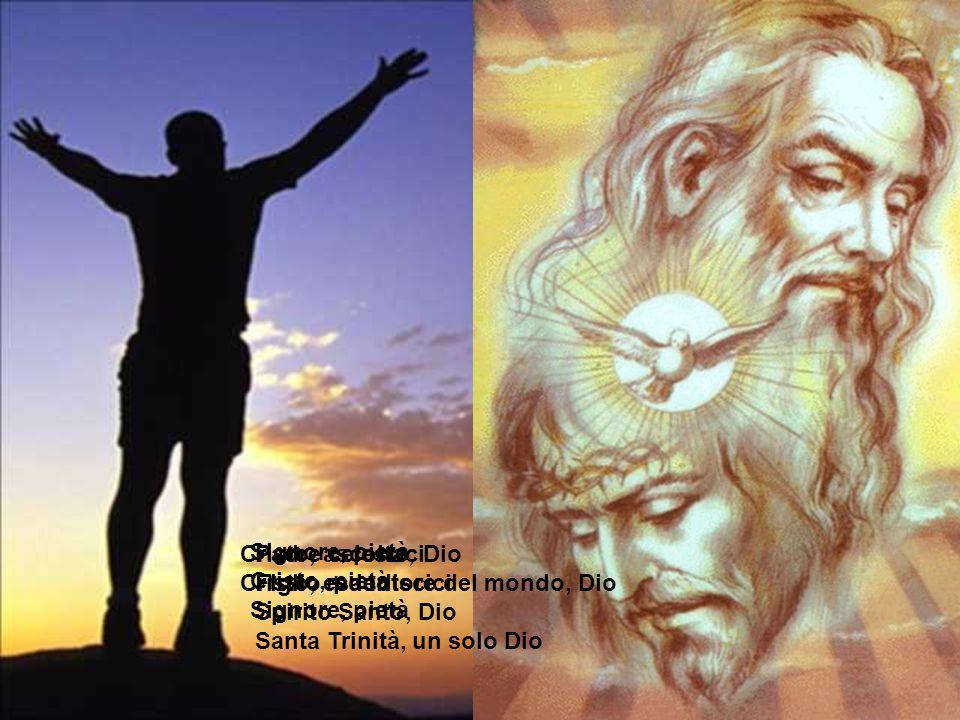 Signore, pietà Cristo, pietà Signore, pietà Cristo, ascoltaci Cristo, esaudiscici Padre celeste, Dio Figlio redentore del mondo, Dio Spirito Santo, Dio Santa Trinità, un solo Dio