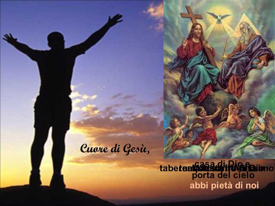 Cuore di Gesù, abbi pietà di noi Maestà infinitatempio santo di Diotabernacolo dell Altissimo casa di Dio e porta del cielo