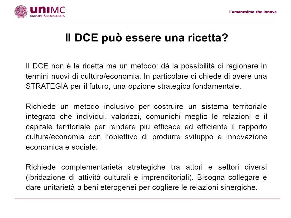 Il DCE può essere una ricetta? Il DCE non è la ricetta ma un metodo: dà la possibilità di ragionare in termini nuovi di cultura/economia. In particola