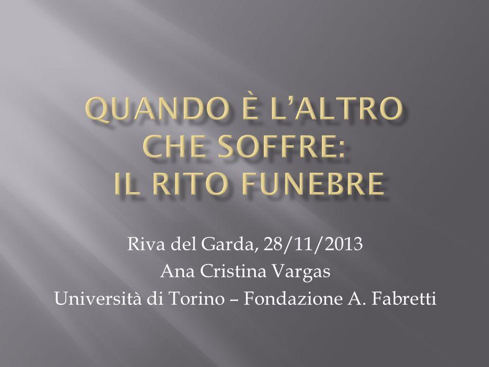 Riva del Garda, 28/11/2013 Ana Cristina Vargas Università di Torino – Fondazione A. Fabretti