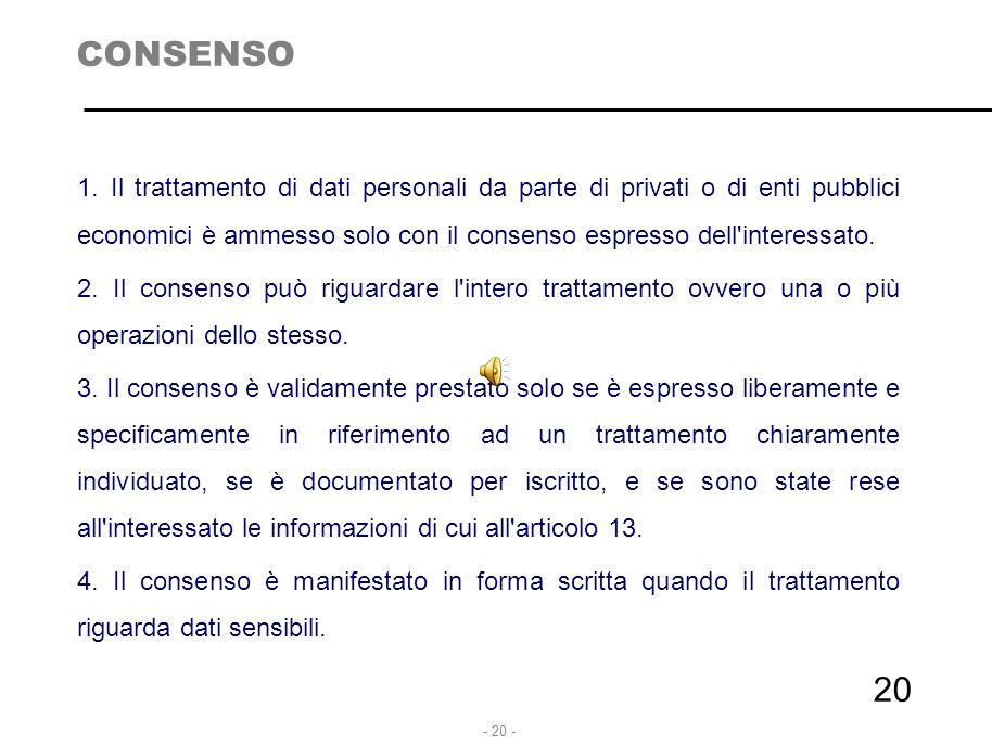 - 20 - 20 CONSENSO 1. Il trattamento di dati personali da parte di privati o di enti pubblici economici è ammesso solo con il consenso espresso dell'i