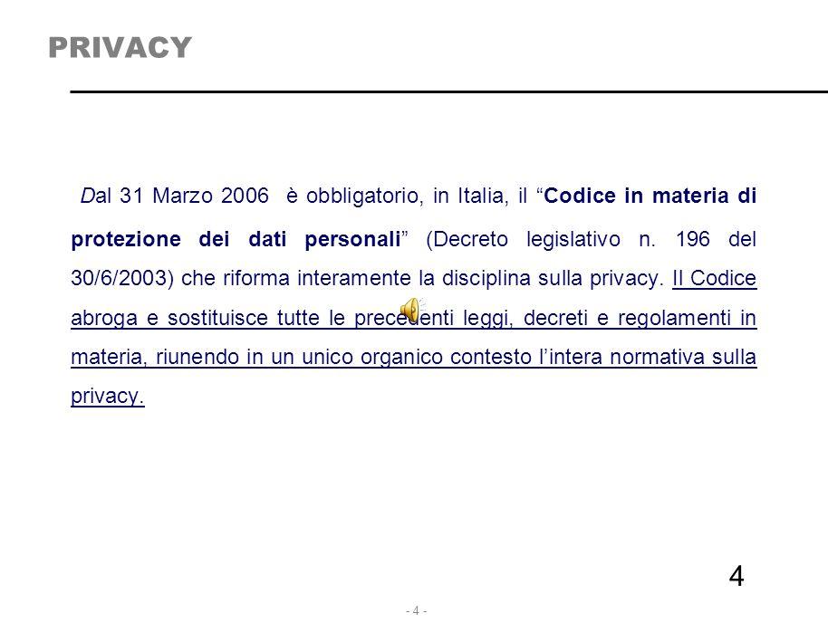 """- 4 - 4 PRIVACY Dal 31 Marzo 2006 è obbligatorio, in Italia, il """"Codice in materia di protezione dei dati personali"""" (Decreto legislativo n. 196 del 3"""